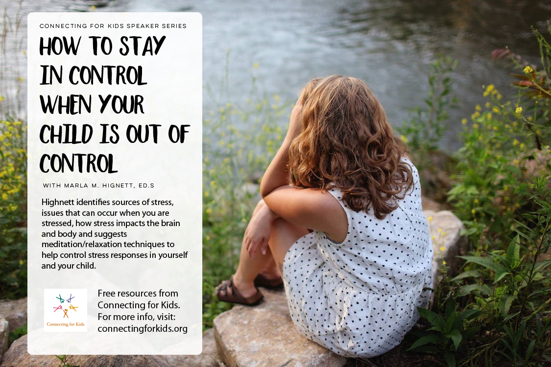 Hoe to Stay in Control when Your Child Is Out of Control Free resources from Connecting for Kids