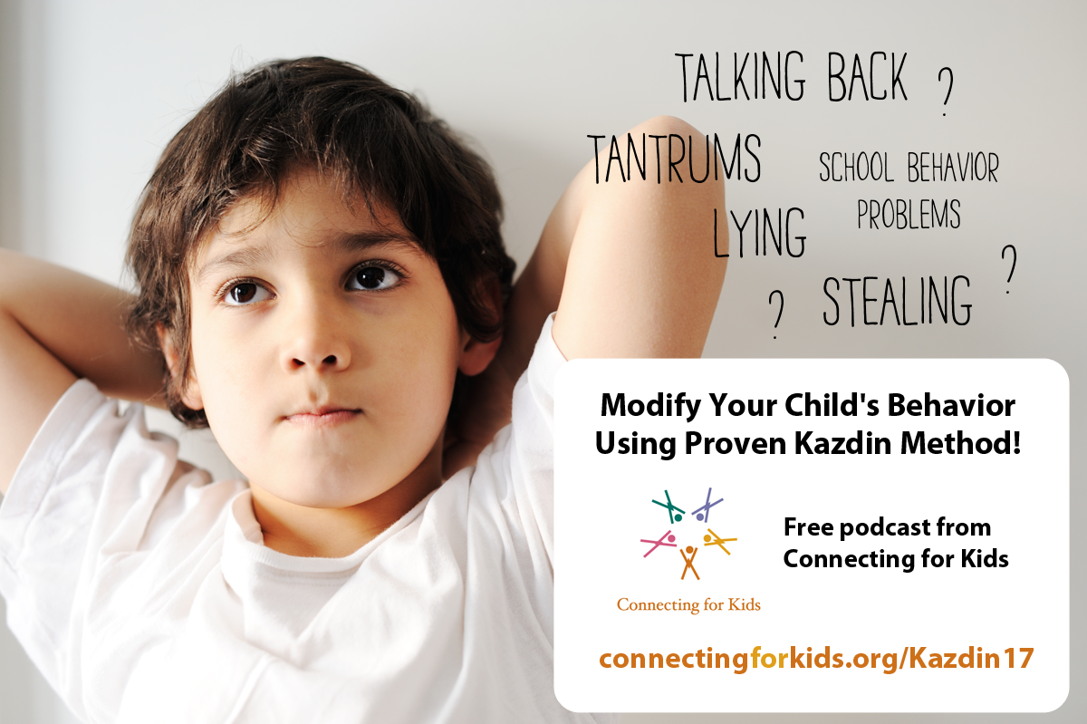 Modify Your Child's Behavior with Kazdin  Free Podcast from Connecting for Kids