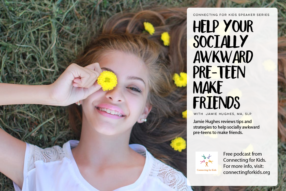 How to Help Your Socially Awkward Pre-Teen Make Friends Free Podcast from Connecting for Kids